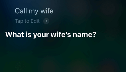 Siri, call my wife. What is your wife's name?