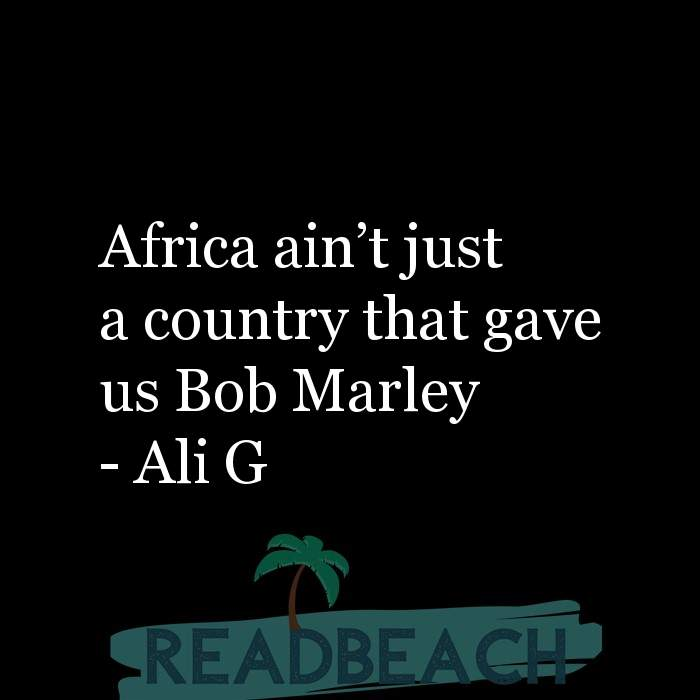 21 Satire Quotes with Pictures 📸🖼️ - Africa ain?t just a country that gave us Bob Marley