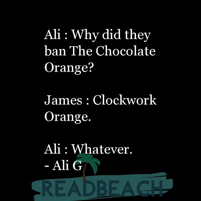 21 Satire Quotes with Pictures 📸🖼️ - Ali : Why did they ban The Chocolate Orange? James : Clockwork Orange. Ali