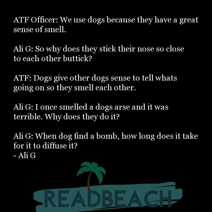 26 Dog Quotes with Pictures 📸🖼️ - ATF Officer: We use dogs because they have a great sense of smell. Ali G: So why