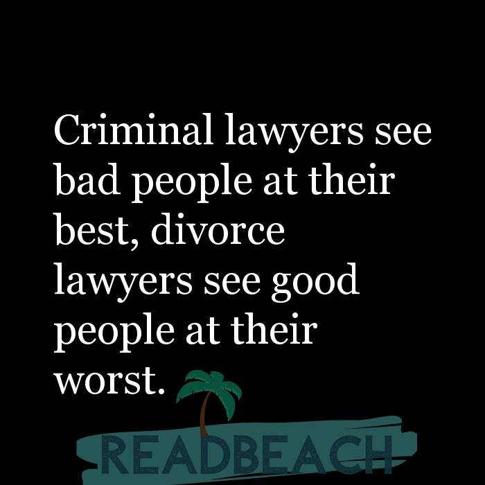 4 Divorce Quotes with Pictures 📸🖼️ - Criminal lawyers see bad people at their best, divorce lawyers see good people a