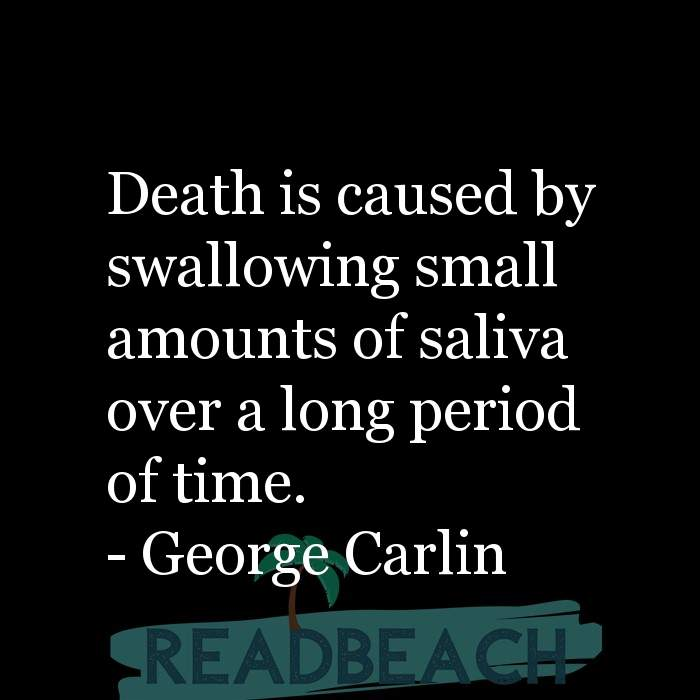 62 Eat Quotes with Pictures 📸🖼️ - Death is caused by swallowing small amounts of saliva over a long period of time.
