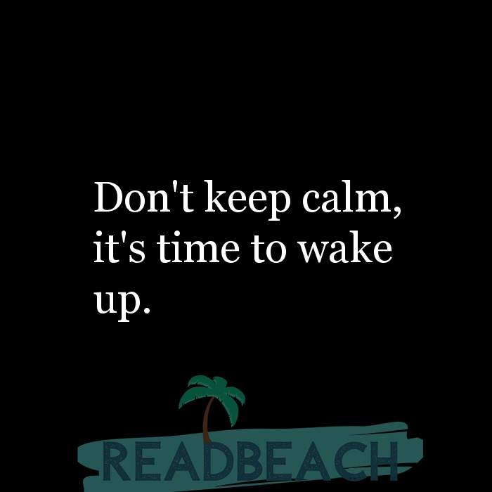 9 Calm Quotes with Pictures 📸🖼️ - Don't keep calm, it's time to wake up.