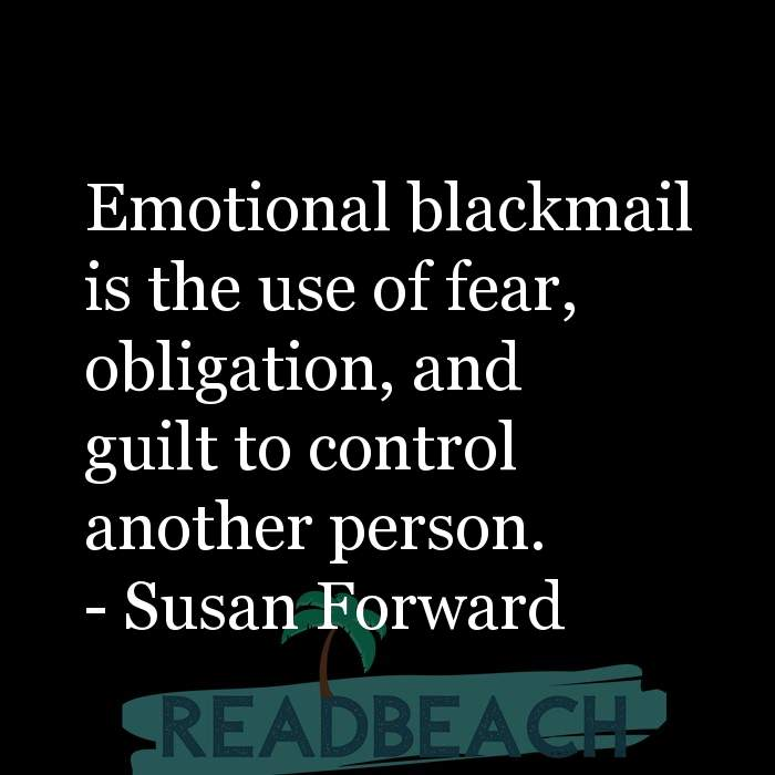 12 Emotional Blackmail Quotes with Pictures 📸🖼️ - Emotional blackmail is the use of fear, obligation, and guilt to co