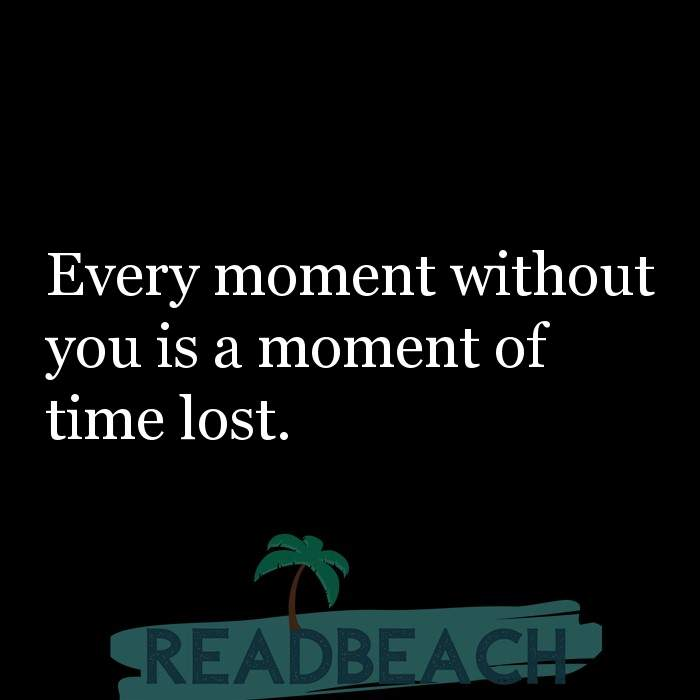 21 Live Quotes with Pictures 📸🖼️ - Every moment without you is a moment of time lost.