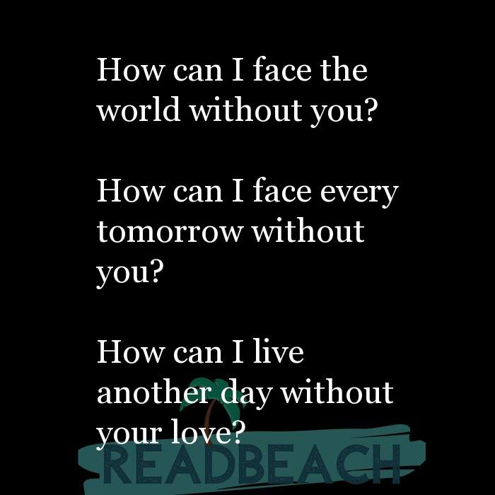 21 Live Quotes with Pictures 📸🖼️ - How can I face the world without you? How can I face every tomorrow without you