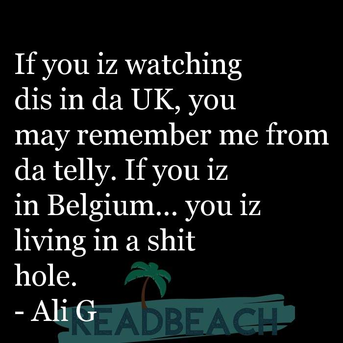 21 Satire Quotes with Pictures 📸🖼️ - If you iz watching dis in da UK, you may remember me from da telly. If you iz in