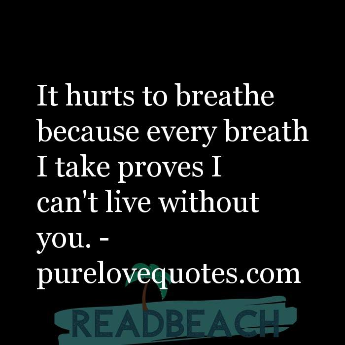 21 Live Quotes with Pictures 📸🖼️ - It hurts to breathe because every breath I take proves I can't live without you. -