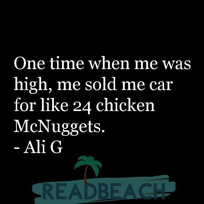 21 Satire Quotes with Pictures 📸🖼️ - One time when me was high, me sold me car for like 24 chicken McNuggets.