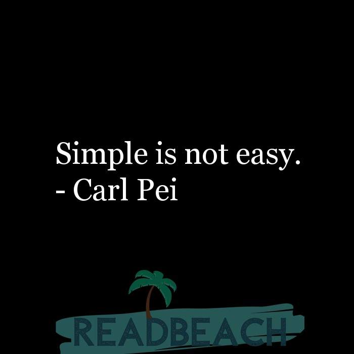 Carl Pei Quotes - Simple is not easy.