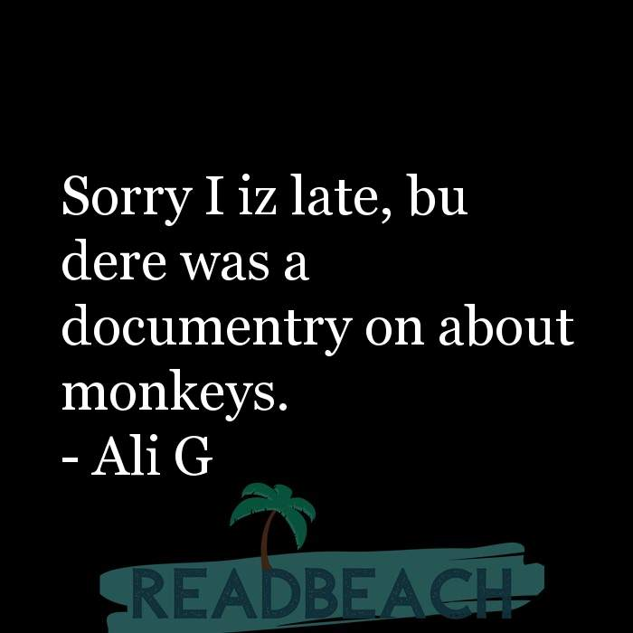 21 Satire Quotes with Pictures 📸🖼️ - Sorry I iz late, bu dere was a documentry on about monkeys.