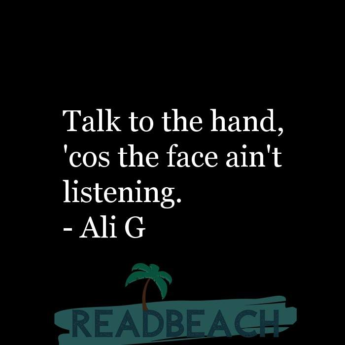 21 Satire Quotes with Pictures 📸🖼️ - Talk to the hand, 'cos the face ain't listening.