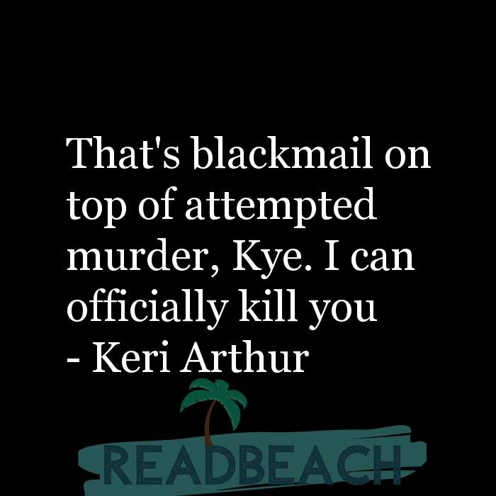 7 Kill Quotes with Pictures 📸🖼️ - That's blackmail on top of attempted murder, Kye. I can officially kill you
