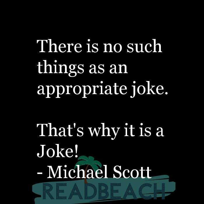 Michael Scott Quotes - There is no such things as an appropriate joke. That's why it is a Joke!