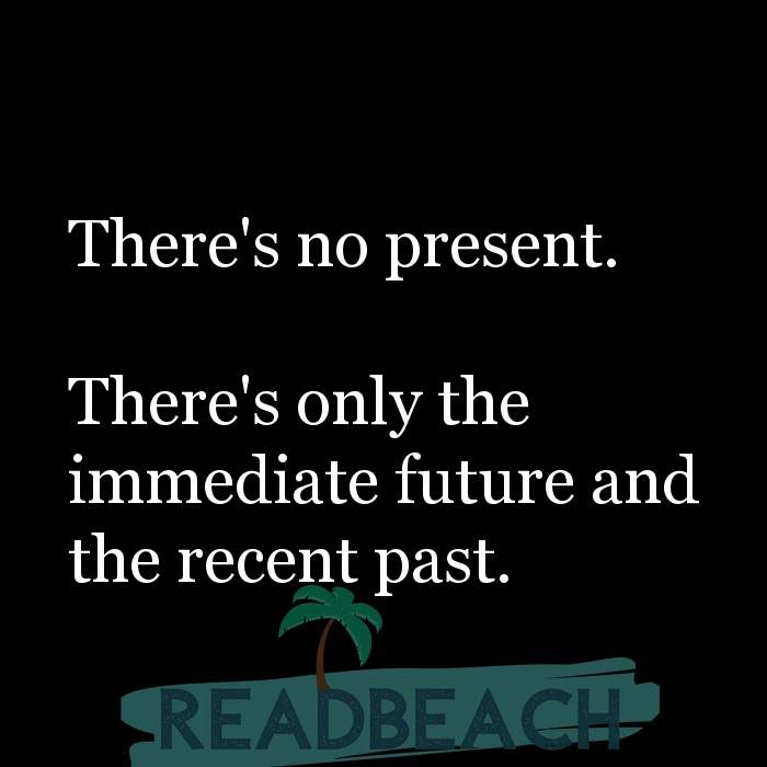 8 Future Quotes with Pictures 📸🖼️ - There's no present. There's only the immediate future and the recent past.