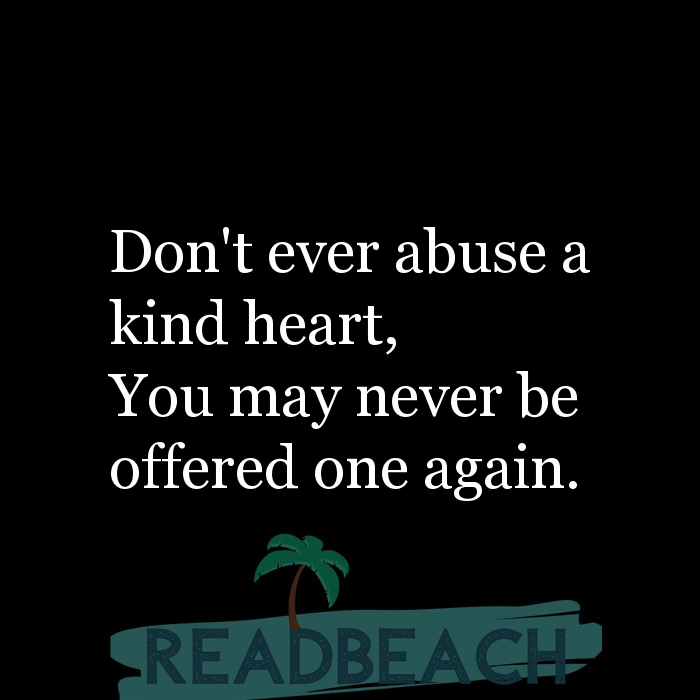 6 Abuse Quotes with Pictures 📸🖼️ - Don't ever abuse a kind heart, You may never be offered one again.