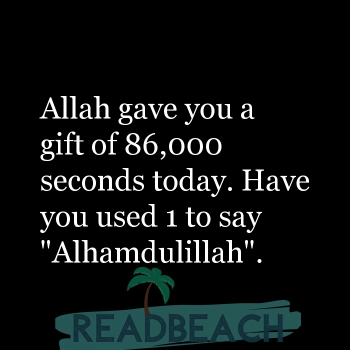 11 Blessed Quotes - Allah gave you a gift of 86,000 seconds today. Have you used 1 to say