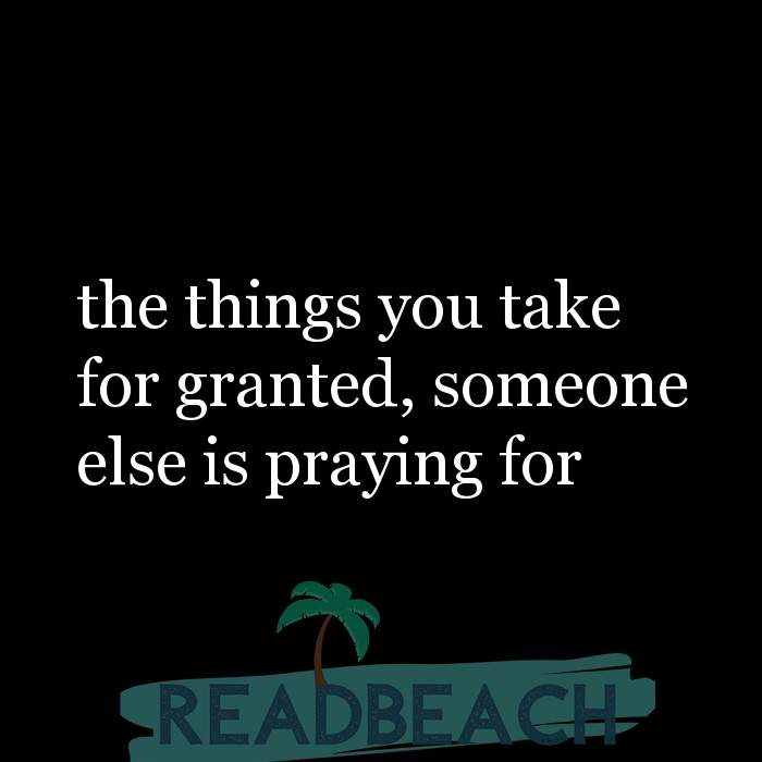 4 Ungrateful Quotes with Pictures 📸🖼️ - the things you take for granted, someone else is praying for