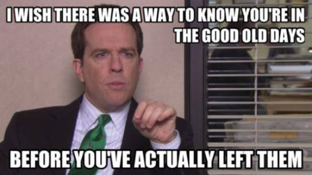Andy Bernard Quotes - I wish there was a way to know you're in the good old days before you've actually left them.