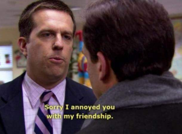Friendship Quotes - Sorry I annoyed you with my friendship.