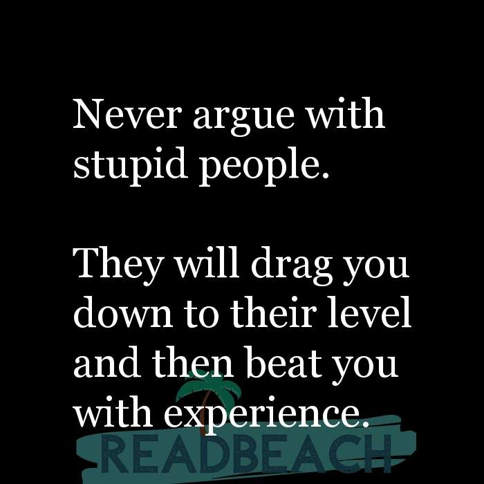 3 Stupid People Quotes with Pictures 📸🖼️ - Never argue with stupid people. They will drag you down to their level