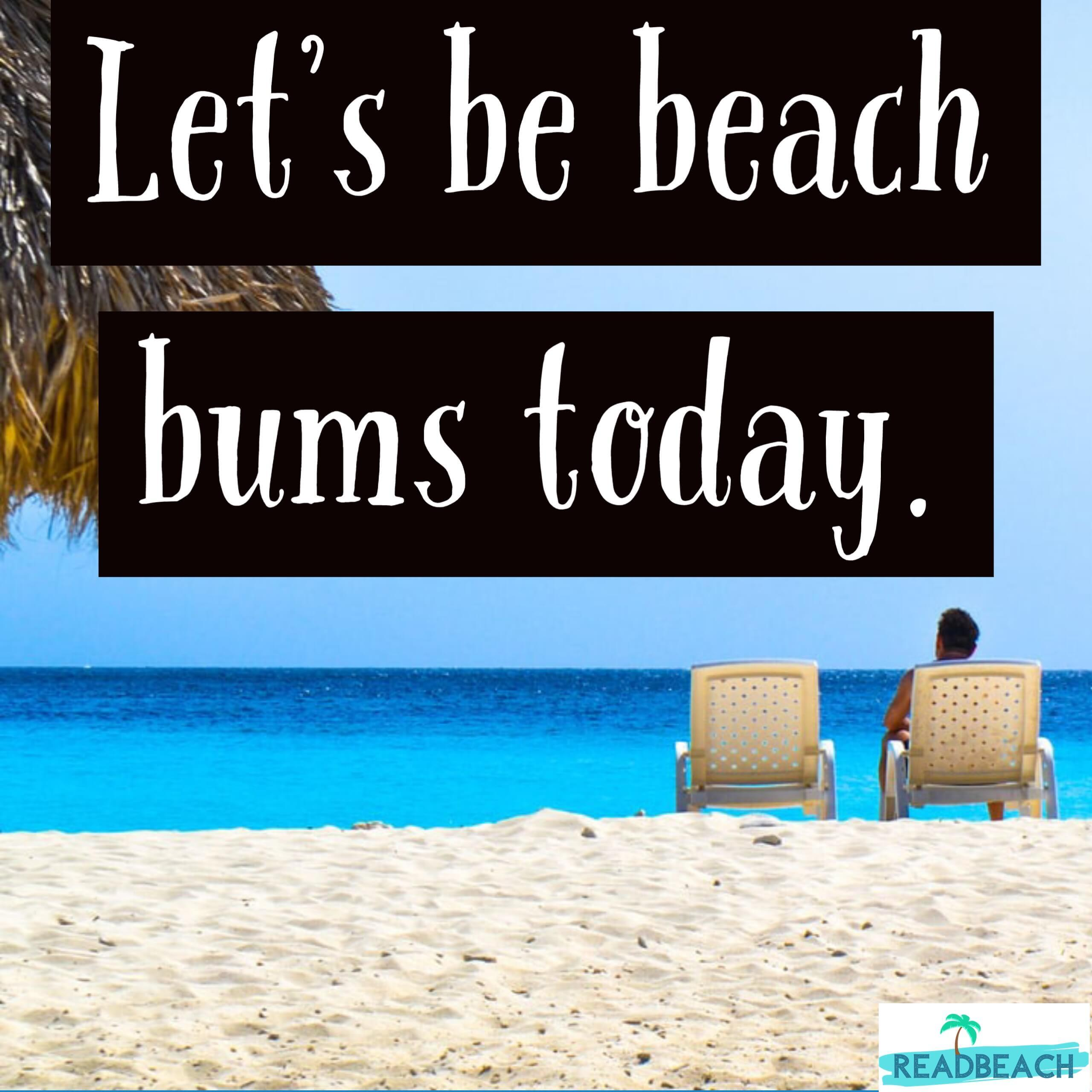 2 Bum Quotes - Let's be beach bums today.