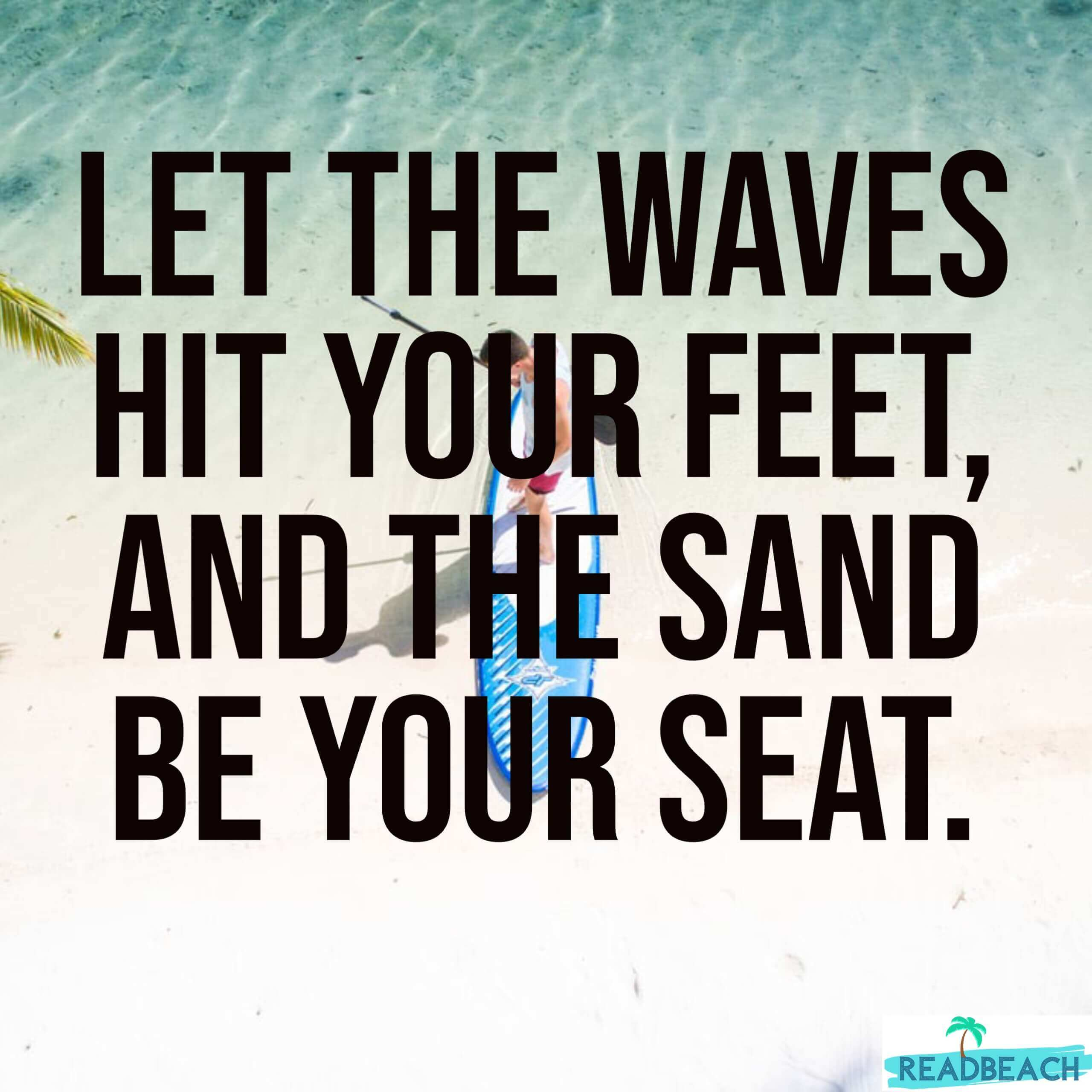 62 Eat Quotes with Pictures 📸🖼️ - Let the waves hit your feet, and the sand be your seat.