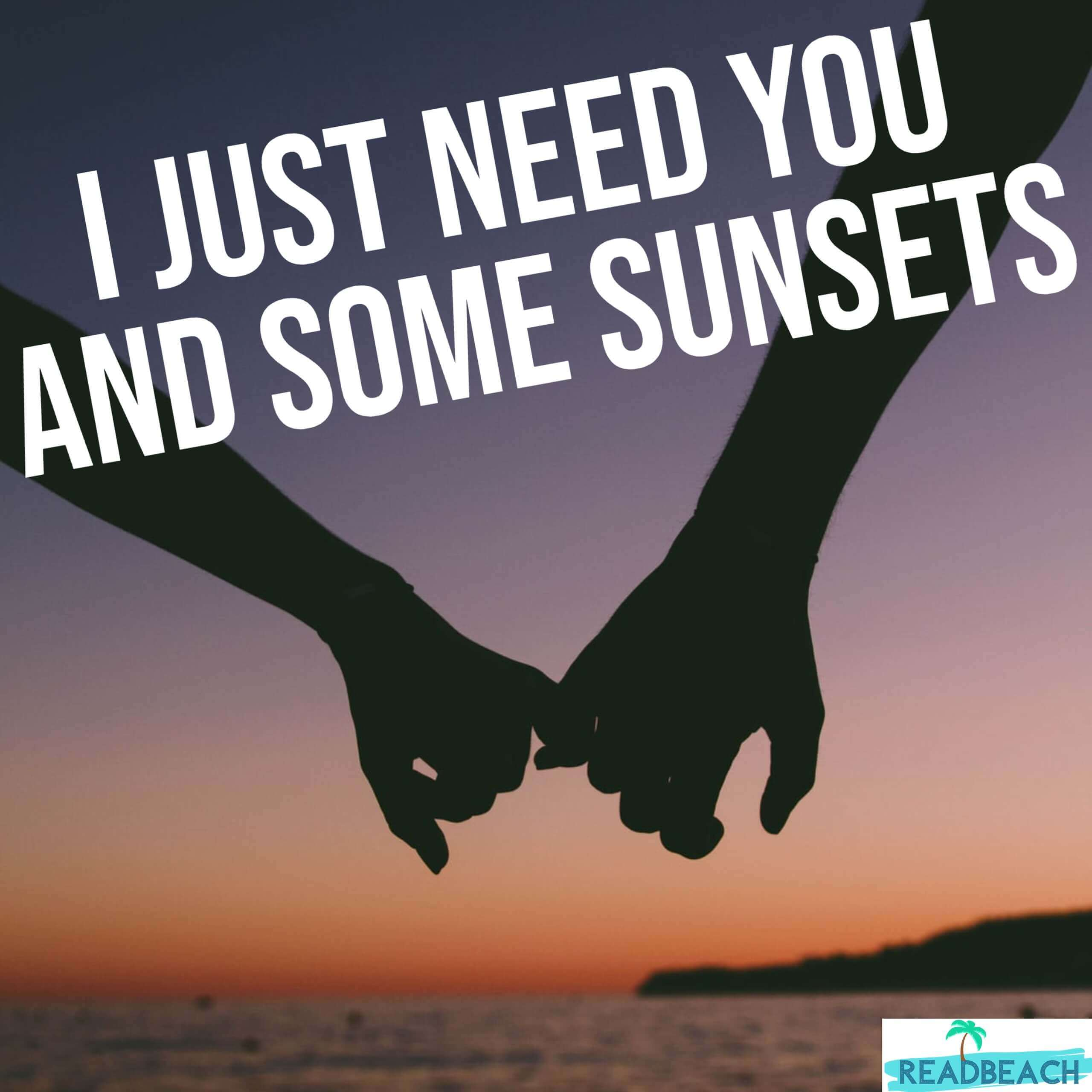 3 Sunshine Quotes - I just need you and some sunsets