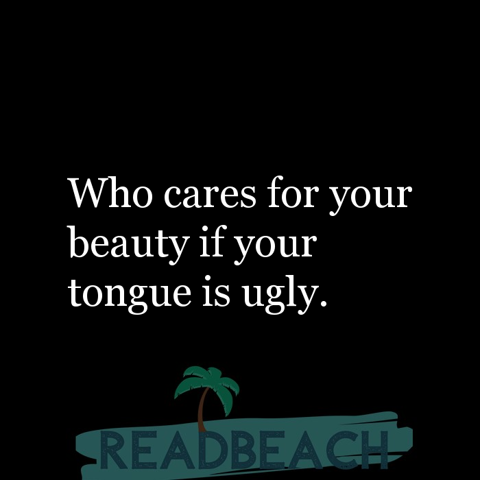 12 Tongue Quotes with Pictures 📸🖼️ - Who cares for your beauty if your tongue is ugly.