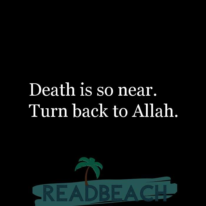 62 Eat Quotes with Pictures 📸🖼️ - Death is so near. Turn back to Allah.