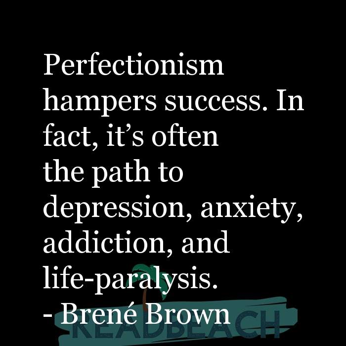 Brené Brown Quotes - Perfectionism hampers success. In fact, it's often the path to depression, anxiety, addiction, and li