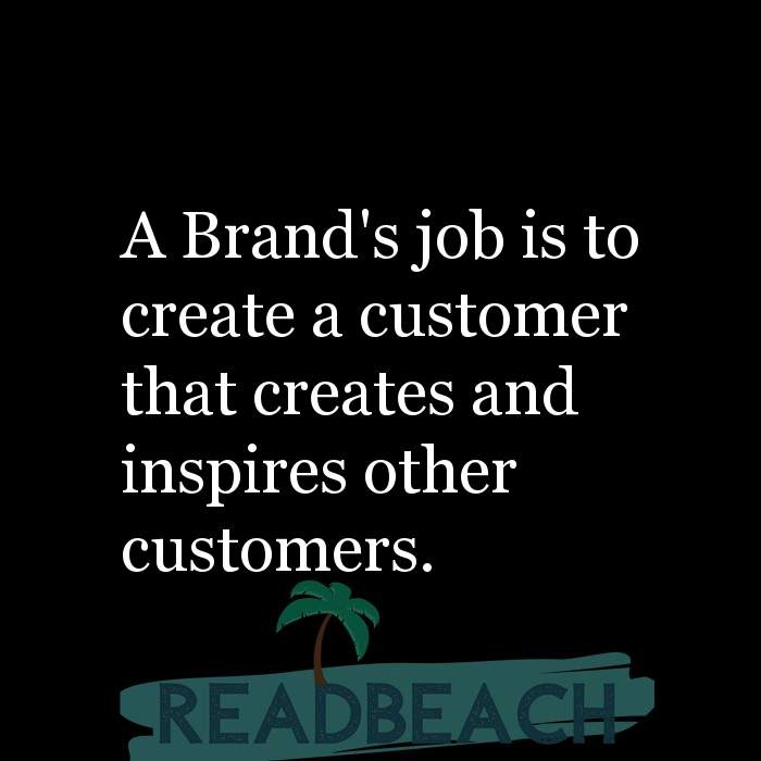 16 Customer Service Quotes with Pictures 📸🖼️ - A Brand's job is to create a customer that creates and inspires other