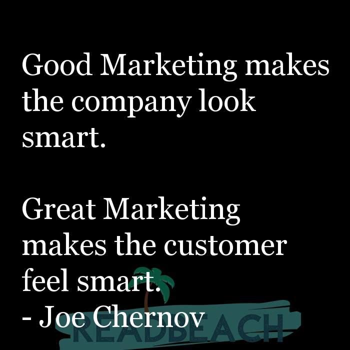 Digital Marketing Quotes - Good Marketing makes the company look smart. Great Marketing makes the customer feel smart.