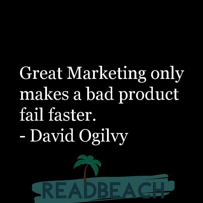 Digital Marketing Quotes - Great Marketing only makes a bad product fail faster.
