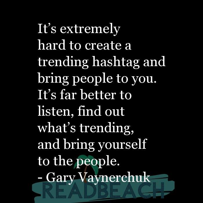 Gary Vaynerchuk Quotes - It's extremely hard to create a trending hashtag and bring people to you. It's far better to lis