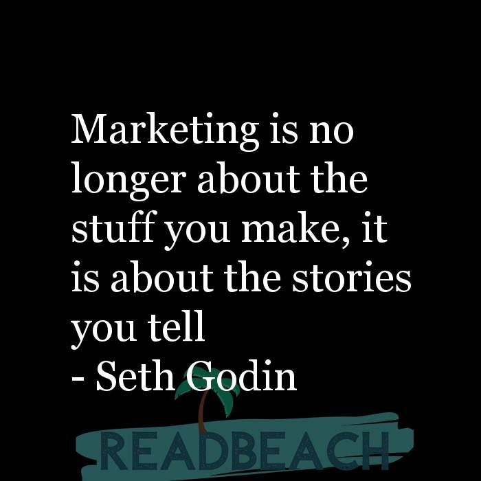 4 Storytelling Quotes - Marketing is no longer about the stuff you make, it is about the stories you tell