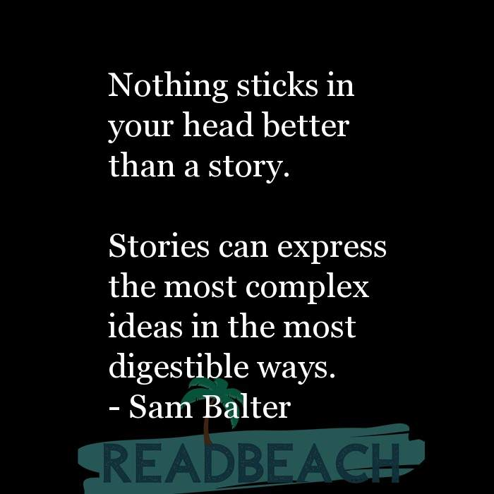 4 Storytelling Quotes - Nothing sticks in your head better than a story. Stories can express the most complex ideas in the