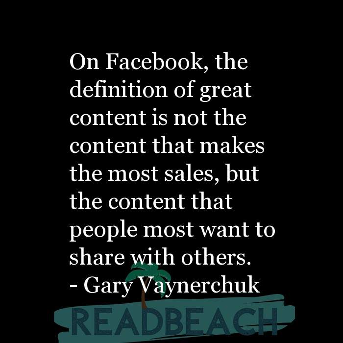 Gary Vaynerchuk Quotes - On Facebook, the definition of great content is not the content that makes the most sales, but the c