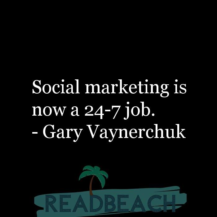 Gary Vaynerchuk Quotes - Social marketing is now a 24-7 job.