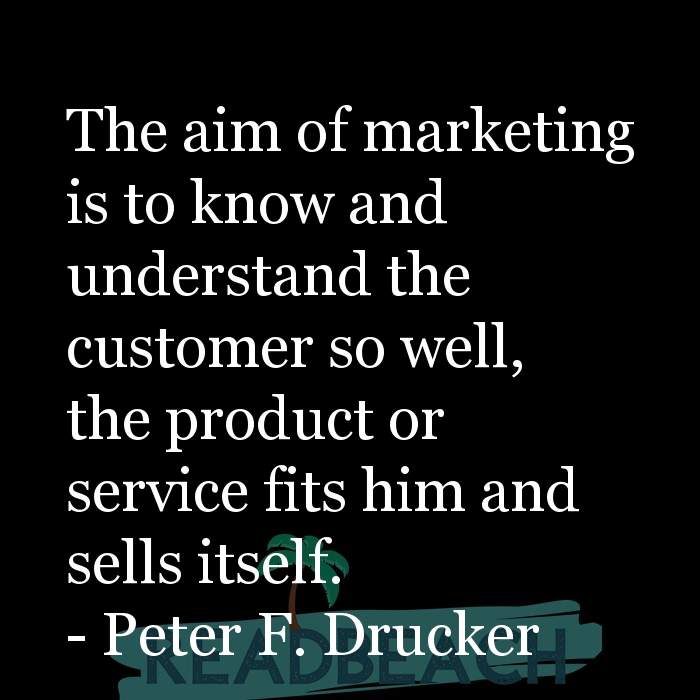 Digital Marketing Quotes - The aim of marketing is to know and understand the customer so well, the product or service fits h