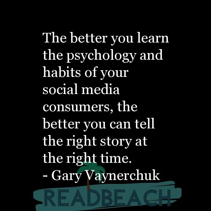 Gary Vaynerchuk Quotes - The better you learn the psychology and habits of your social media consumers, the better you can te