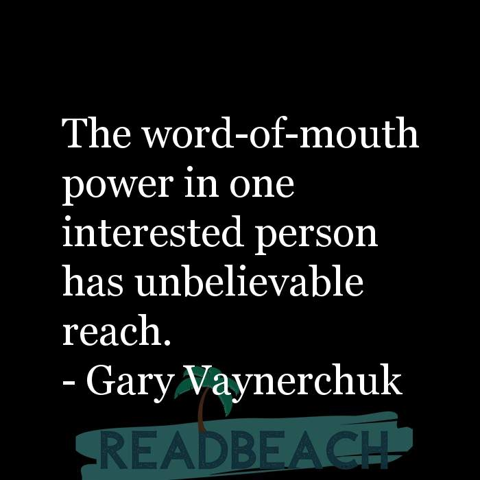 Gary Vaynerchuk Quotes - The word-of-mouth power in one interested person has unbelievable reach.