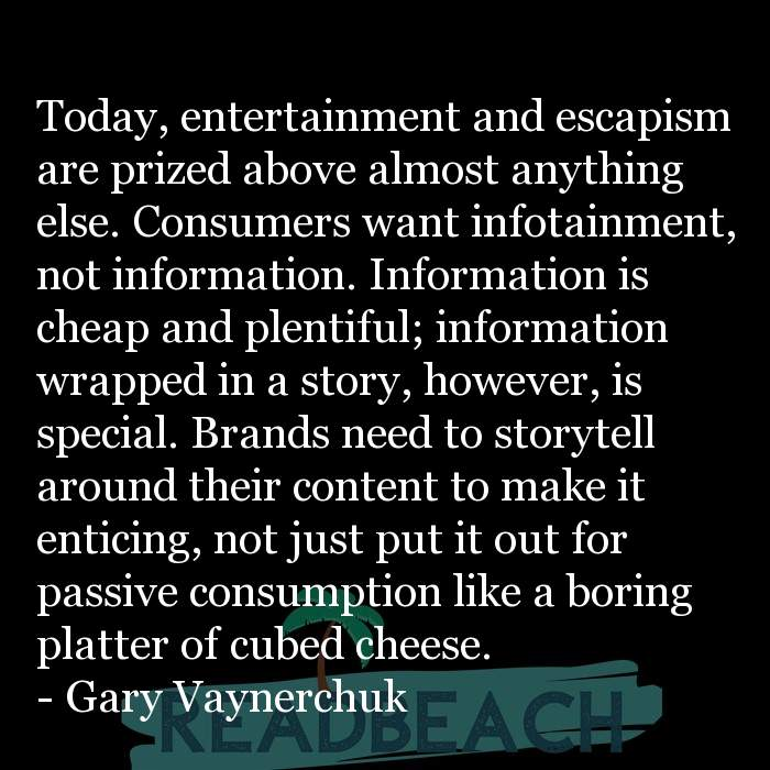 Gary Vaynerchuk Quotes - Today, entertainment and escapism are prized above almost anything else. Consumers want infotainment
