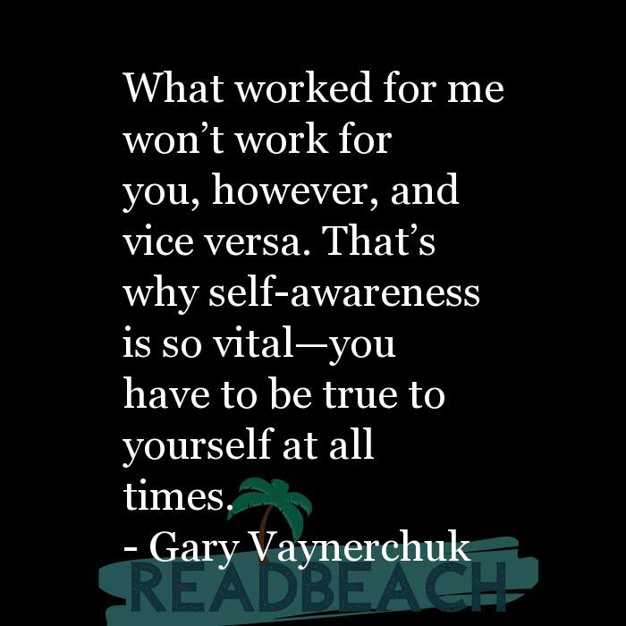 Gary Vaynerchuk Quotes - What worked for me won't work for you, however, and vice versa. That's why self-awareness is so