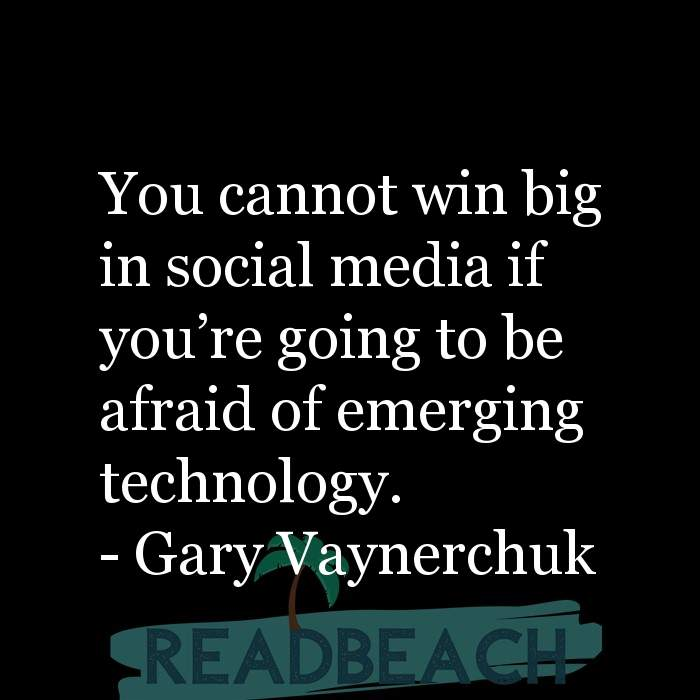 Gary Vaynerchuk Quotes - You cannot win big in social media if you're going to be afraid of emerging technology.