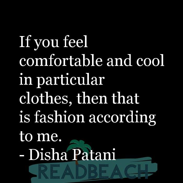 7 Comfortable Quotes with Pictures 📸🖼️ - If you feel comfortable and cool in particular clothes, then that is fashion