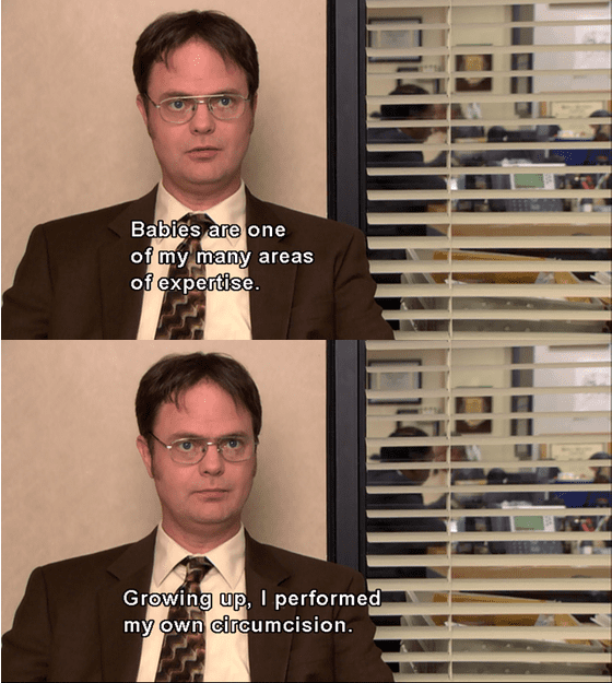 Dwight Schrute Quotes - Growing up I performed my own circumcision.
