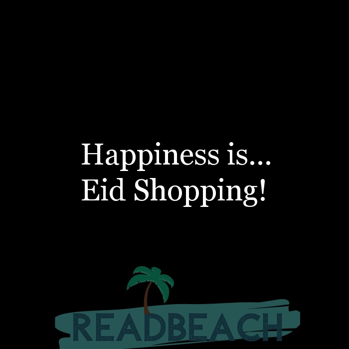 4 Eid Quotes - Happiness is... Eid Shopping!