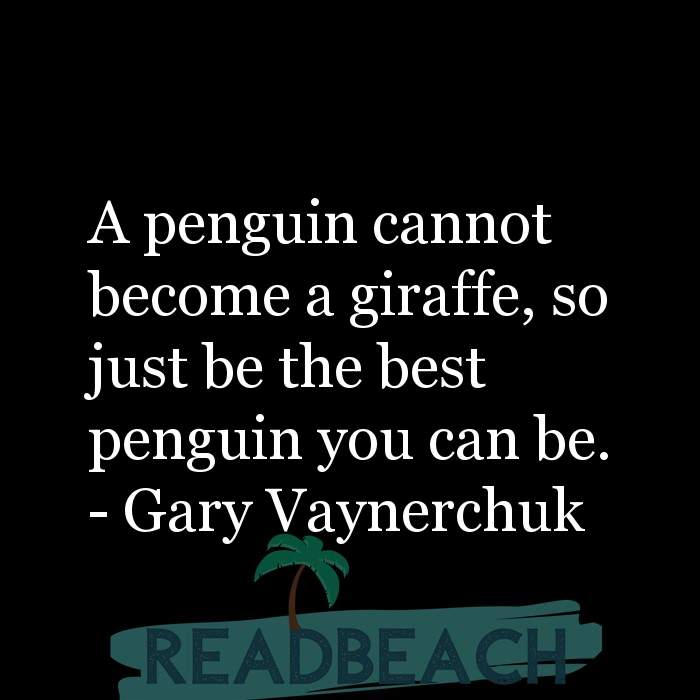 Gary Vaynerchuk Quotes - A penguin cannot become a giraffe, so just be the best penguin you can be.