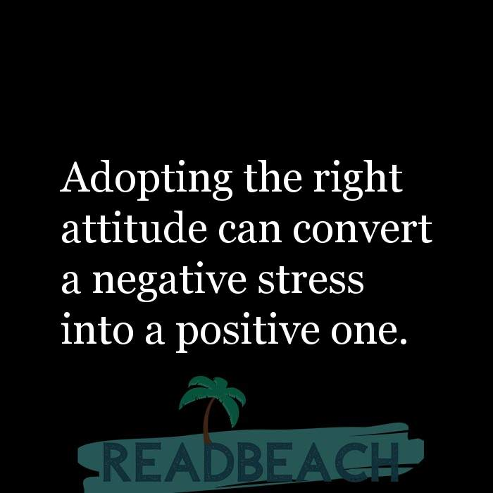 3 Pessimism Quotes with Pictures 📸🖼️ - Adopting the right attitude can convert a negative stress into a positive one.